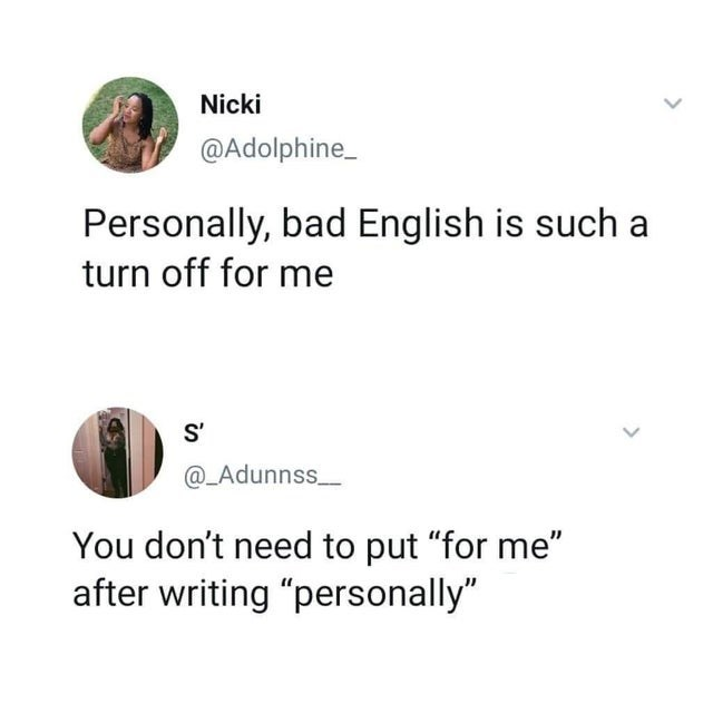 "Text - Nicki @Adolphine Personally, bad English is such a turn off for me @_Adunnss You don't need to put ""for me"" after writing ""personally"""
