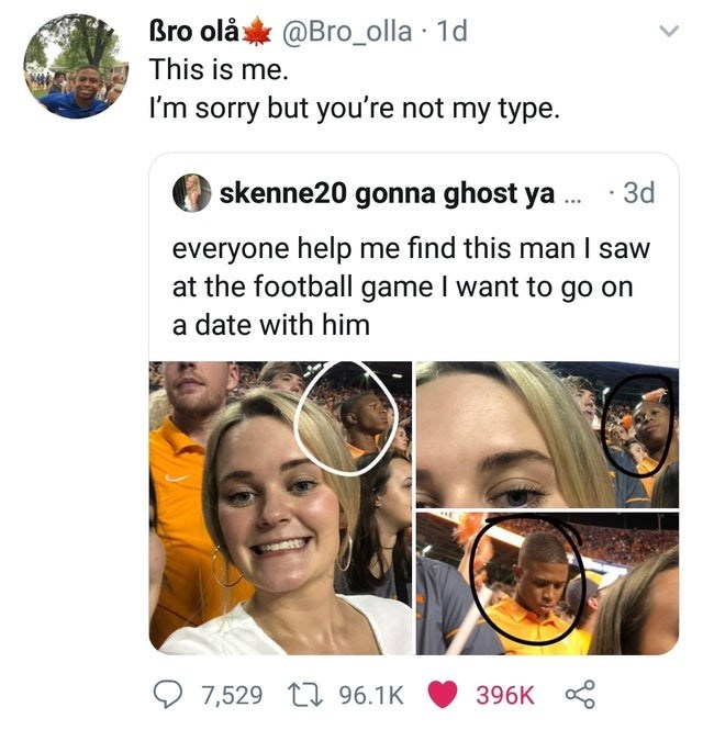 Face - Bro olå@Bro_olla 1d This is me. I'm sorry but you're not my type. skenne20 gonna ghost ya 3d everyone help me find this man I saw at the football game I want to go on a date with him 7,529 96.1K 396K >