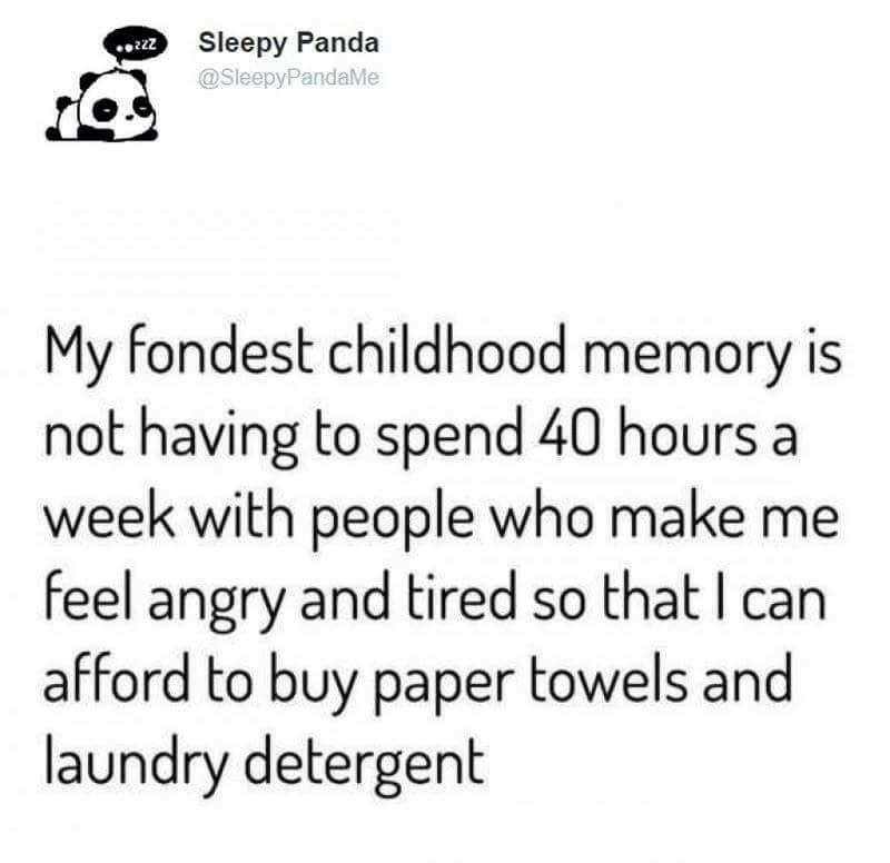 Funny tweet about one's fondest childhood memory being not having to go to work for 40 hours a week