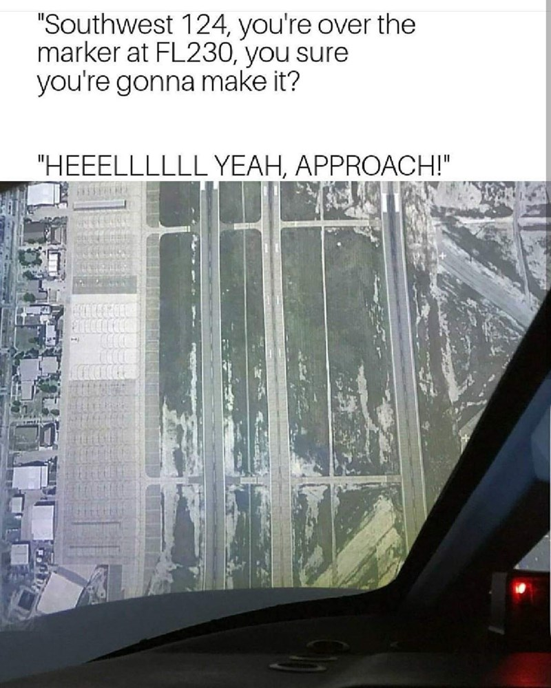 "Vehicle door - ""Southwest 124, you're over the marker at FL230, you sure you're gonna make it? ""HEEELLLLLL YEAH, APPROACH!"""
