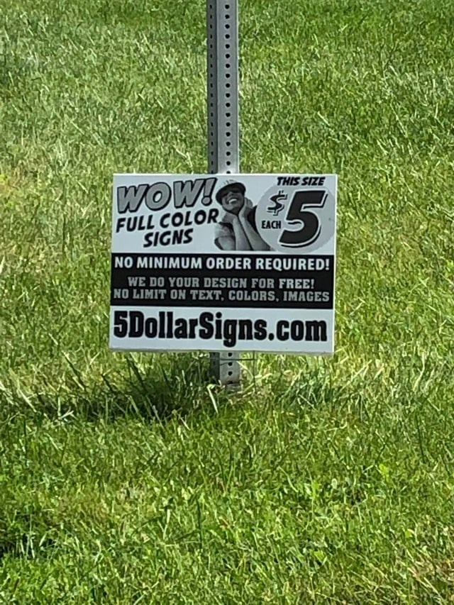Grass - THIS SIZE WOW! FULL COLOR SIGNS NO MINIMUM ORDER REQUIRED! EACH WE DO YOUR DESIGN FOR FREE! NO LIMIT ON TEXT, COLORS, IMAGES 5DollarSigns.com