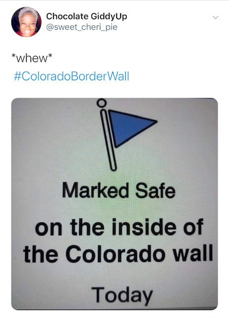 Text - Chocolate GiddyUp @sweet_cheri_pie *whew* #ColoradoBorderWall Marked Safe on the inside of the Colorado wall Today