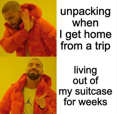 Text - unpacking when I get home from a trip living out of my suitcase for weeks