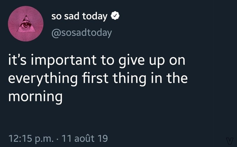 Text - so sad today @Sosadtoday it's important to give up on everything first thing in the morning 12:15 p.m. 11 août 19