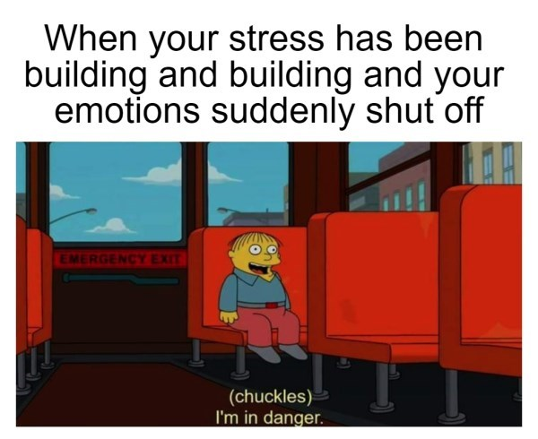 Cartoon - When your stress has been building and building and your emotions suddenly shut off EMERGENCY EXIT (chuckles) I'm in danger