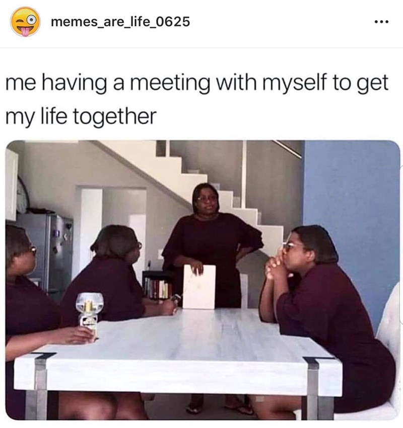 Text - memes_are_life_0625 having a meeting with myself to get my life together