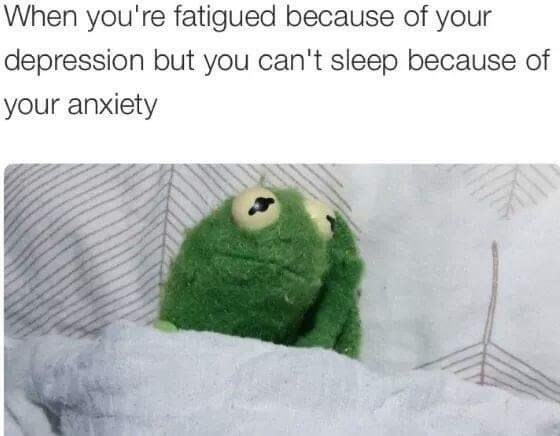 Adaptation - When you're fatigued because of your depression but you can't sleep because of your anxiety