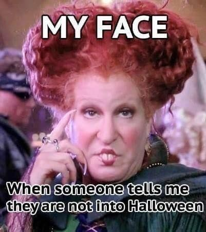 Photo caption - MY FACE When someone tells me they are not into Halloween