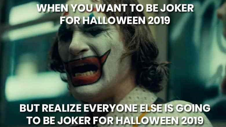 Facial expression - WHEN YOU WANT TO BE JOKER FOR HALLOWEEN 2019 BUT REALIZE EVERYONE ELSE IS GOING TO BE JOKER FOR HALLOWEEN 2019