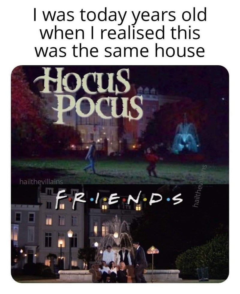 Text - I was today years old when I realised this was the same house НOCus POcus hailthevillains .REND.s hailthevillains