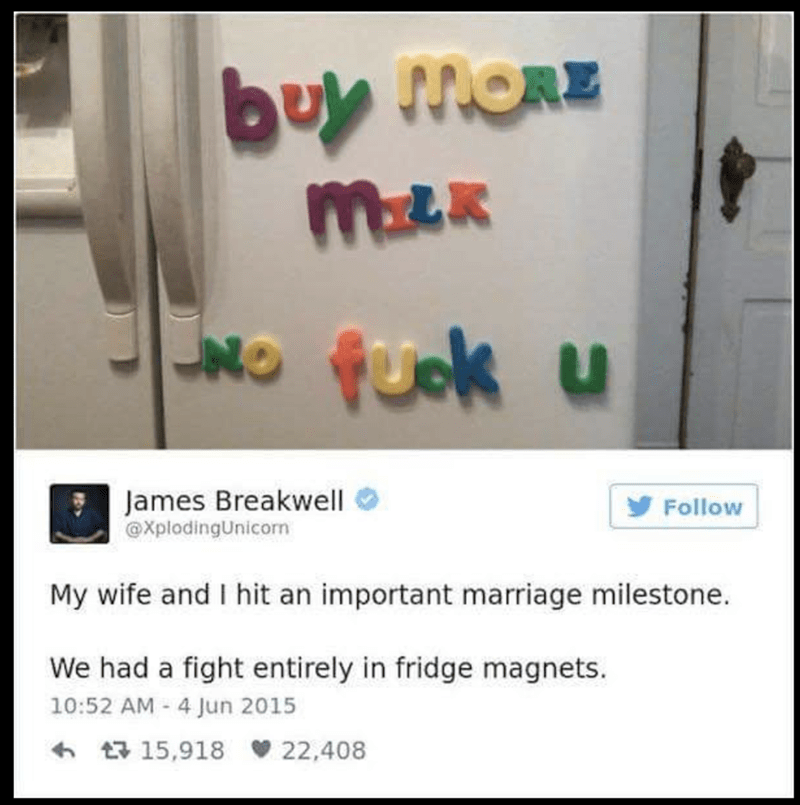 Text - buy MORE UNO fuck u James Breakwell XplodingUnicorn Follow My wife and I hit an important marriage milestone. We had a fight entirely in fridge magnets. 10:52 AM 4 Jun 2015 t 15,918 22,408