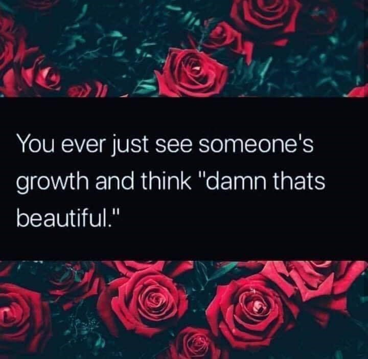 "Rose - You ever just see someone's growth and think ""damn thats beautiful."""
