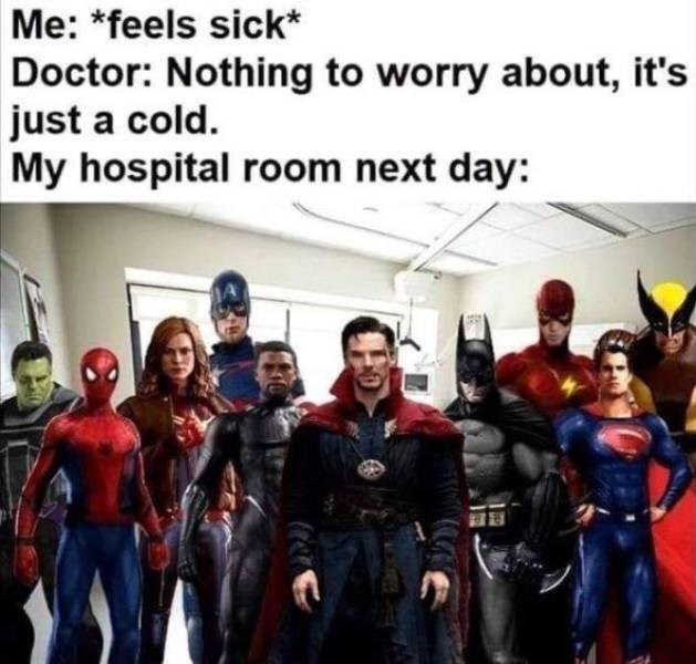 Superhero - Me: *feels sick Doctor: Nothing to worry about, it's just a cold. My hospital room next day: