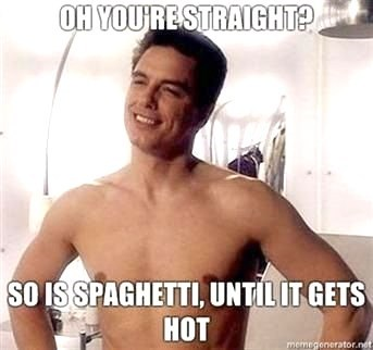 Barechested - OH YOURESTRAIGHT? SO IS SPAGHETTI, UNTILIT GETS НОT memegenerator.net