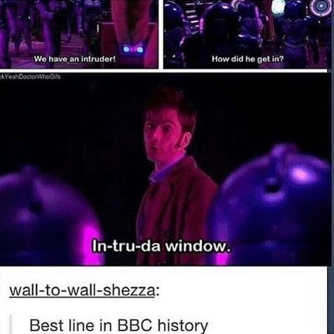 Purple - How did he get in? We have an intruder! AYeaDoctohoits In-tru-da window. wall-to-wall-shezza: Best line in BBC history