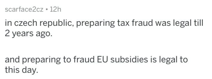 Text - scarface2cz 12h in czech republic, preparing tax fraud was legal till 2 years ago. and preparing to fraud EU subsidies is legal to this day.