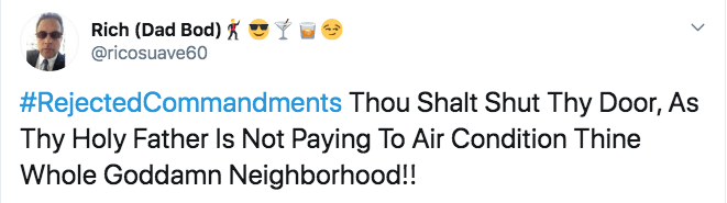 Text - Rich (Dad Bod) @ricosuave60 #RejectedCommandments Thou Shalt Shut Thy Door, As Thy Holy Father Is Not Paying To Air Condition Thine Whole Goddamn Neighborhood!!