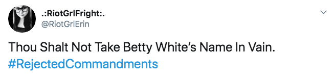 Text - RiotGrlFright: @RiotGrIErin Thou Shalt Not Take Betty White's Name In Vain. #RejectedCommand ments