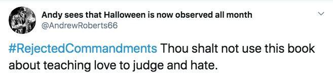 Text - Andy sees that Halloween is now observed all month @AndrewRoberts66 #RejectedCommandments Thou shalt not use this book about teaching love to judge and hate.