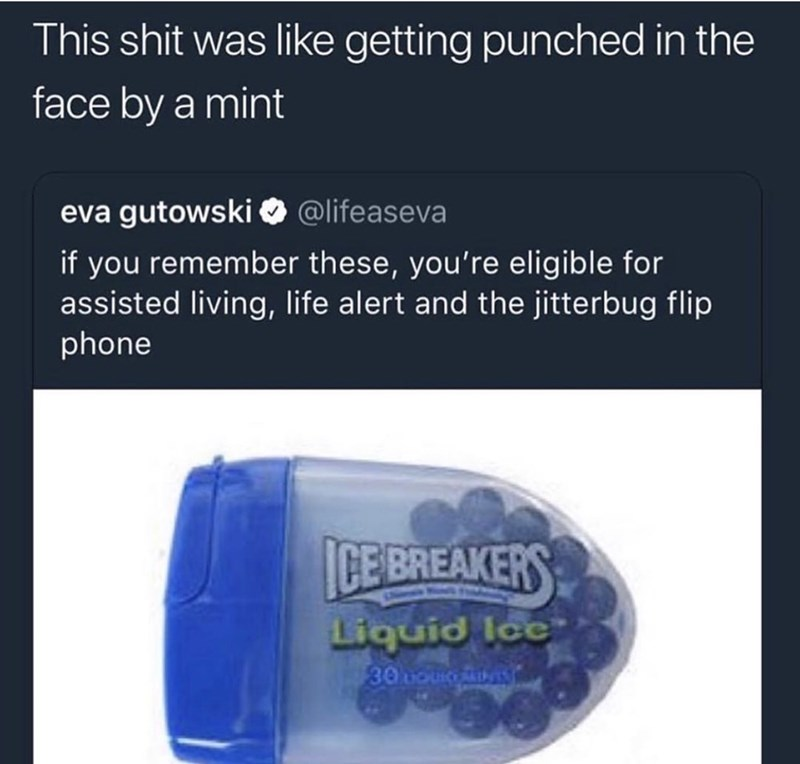 Product - This shit was like getting punched in the face by a mint eva gutowski @lifeaseva if you remember these, you're eligible for assisted living, life alert and the jitterbug flip phone ICEEREAKERS Liquid Ice 30o