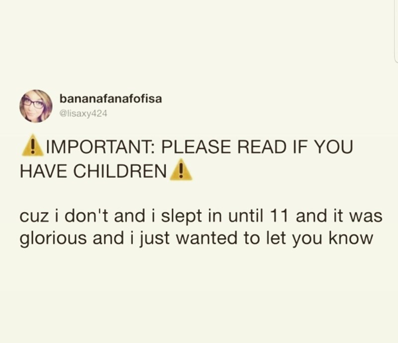 Text - bananafanafofisa @lisaxy424 A IMPORTANT: PLEASE READ IF YOU HAVE CHILDREN! cuz i don't and i slept in until 11 and it was glorious and i just wanted to let you know