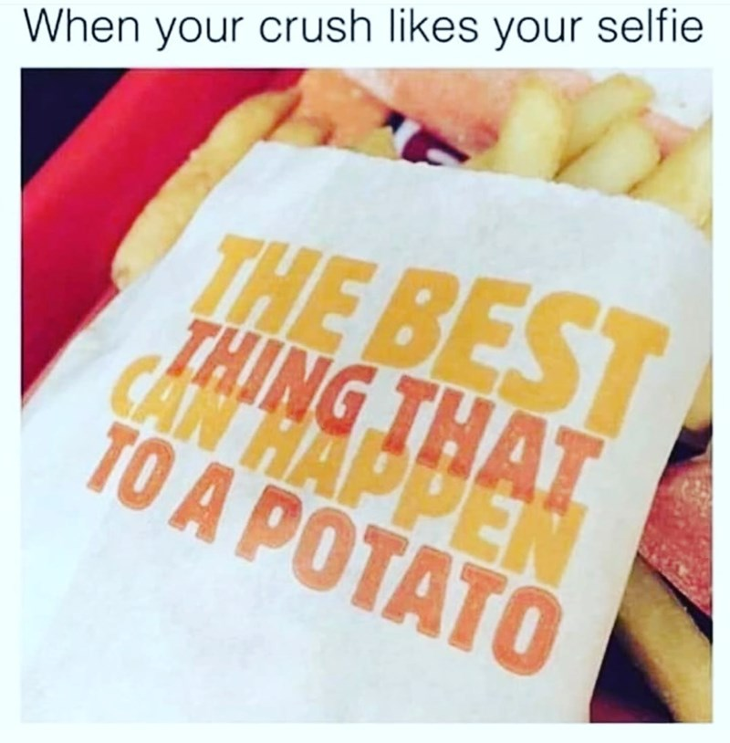 Font - When your crush likes your selfie THE BEST THING THAT CAN HAPPEN TO A POTATO