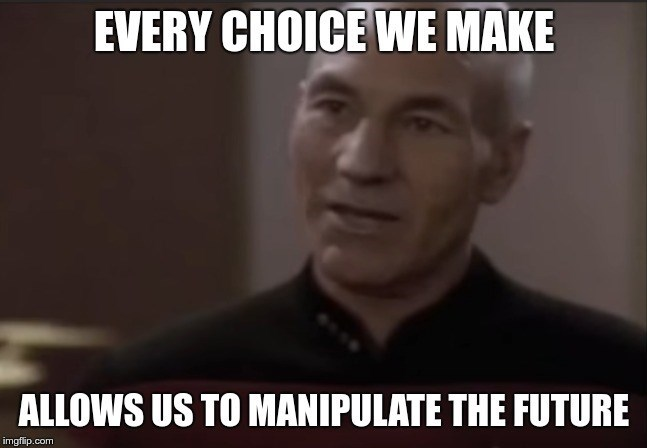 Facial expression - EVERY CHOICE WE MAKE ALLOWS US TO MANIPULATE THE FUTURE imgflip.com