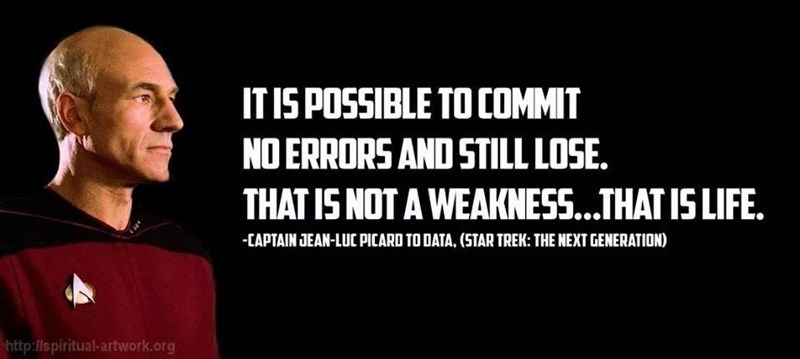 Font - ITIS POSSIBLE TO COMMIT NO ERRORS AND STILL LOSE. THAT IS NOT A WEAKNESS...THAT IS LIFE. CAPTAIN JEAN-LUC PICARD TO DATA, (STAR TREK: THE NEXT GENERATION) http://spiritual-artwork.org