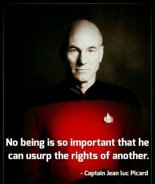 Photo caption - No being is so important that he can usurp the rights of another. -Captain Jean luc Picard