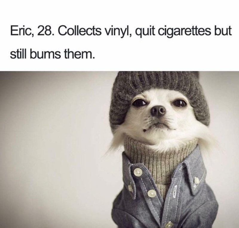 Text - Eric, 28. Collects vinyl, quit cigarettes but still bums them.