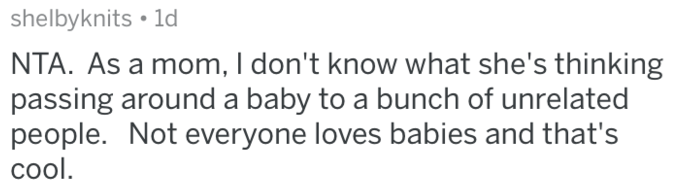 Text - shelbyknits 1d NTA. As a mom, I don't know what she's thinking passing around a baby to a bunch of unrelated people. Not everyone loves babies and that's сol.