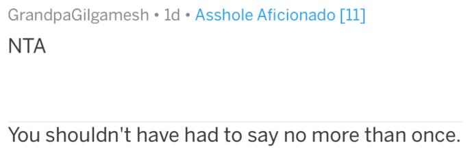Text - GrandpaGilgamesh 1d Asshole Aficionado [11] NTA You shouldn't have had to say no more than once.