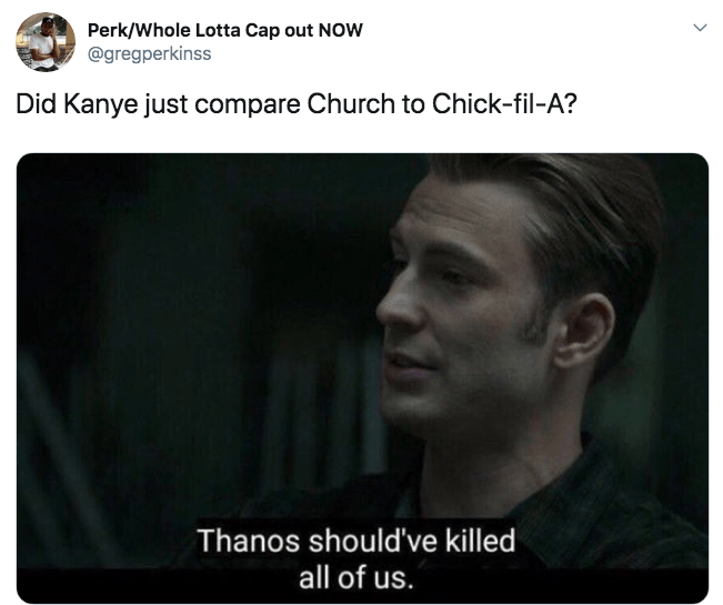 Text - Perk/Whole Lotta Cap out NOW @gregperkinss Did Kanye just compare Church to Chick-fil-A? Thanos should've killed all of us.