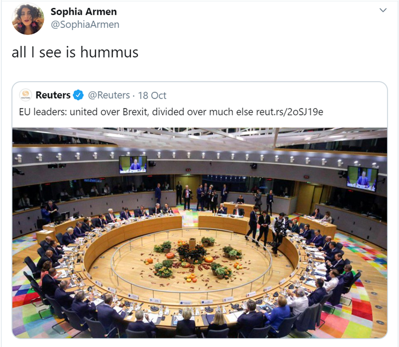 Sport venue - Sophia Armen @SophiaArmen all see is hummus @Reuters 18 Oct Reuters UTERS EU leaders: united over Brexit, divided over much else reut.rs/20SJ 19e