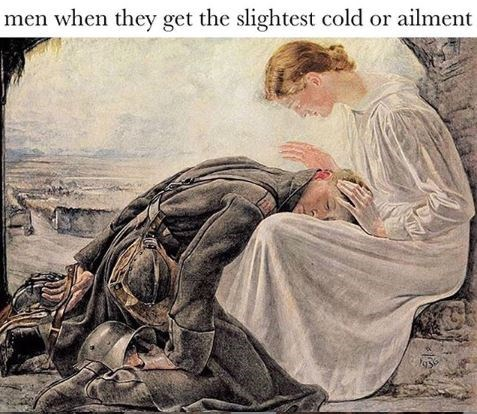 Human - men when they get the slightest cold or ailment