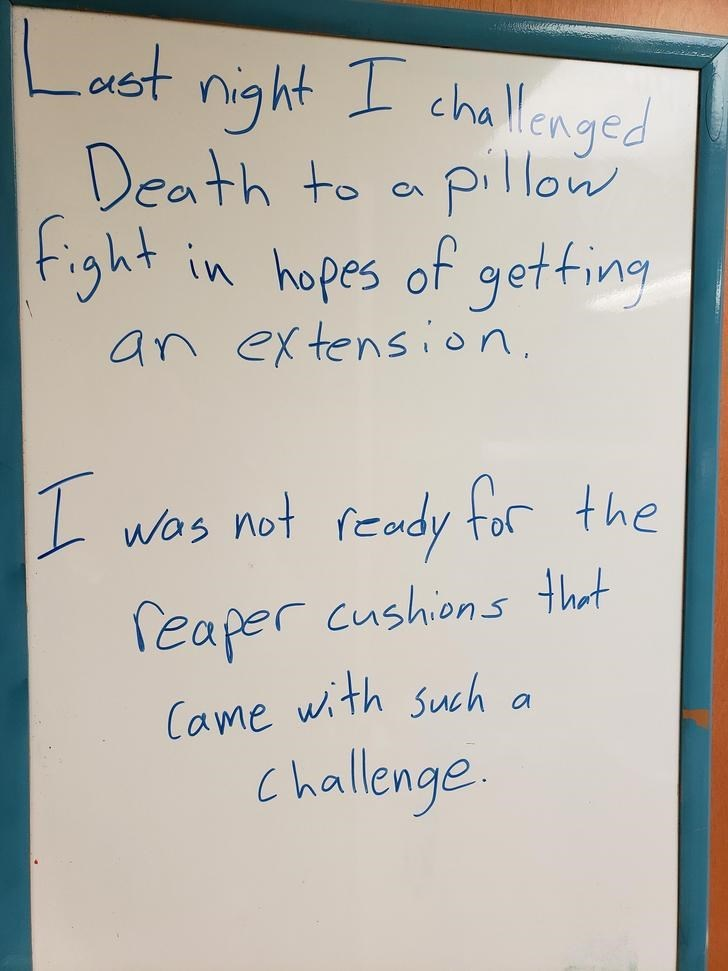 Text - Lauest night 1 challenged Death to a pillonw f.ght CA in hopes of getfing an extension was not feady tor the thet Cushions feaper a Came with such challenge