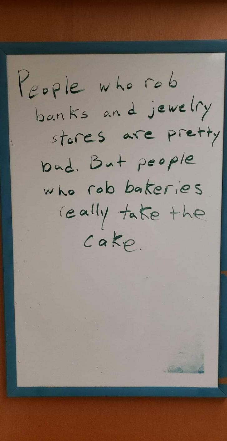 Text - People w ho rob 2 jevelry stores are Pretty bad. But people who rob bakeries banks aLn e ally take the Cake