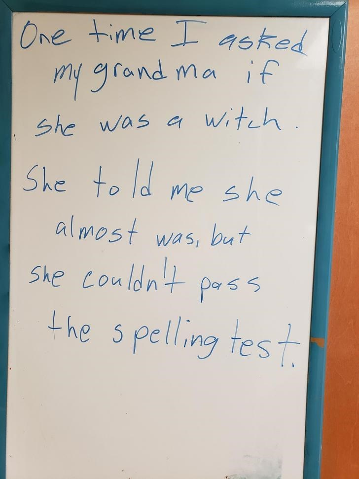 Text - One time I 4sked ny grand ma if Witch She was a She to ld me she almost but was She conldnt Lhe spelling test