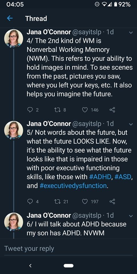 Text - 04:05 492% Thread Jana O'Connor @sayitslp 1d 4/ The 2nd kind of WM is Nonverbal Working Memory (NWM). This refers to your ability to hold images in mind. To see scenes from the past, pictures you saw, where you left your keys, etc. It also helps you imagine the future. ti 8 2 146 Jana O'Connor @sayitslp 1d 5/ Not words about the future, but what the future LOOKS LIKE. Now, it's the ability to see what the future looks like that is impaired in those with poor executive functioning skills,