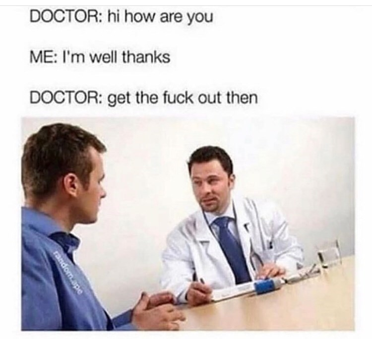 Text - DOCTOR: hi how are you ME: I'm well thanks DOCTOR: get the fuck out then random.ap