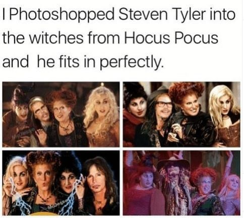 People - IPhotoshopped Steven Tyler into the witches from Hocus Pocus and he fits in perfectly.