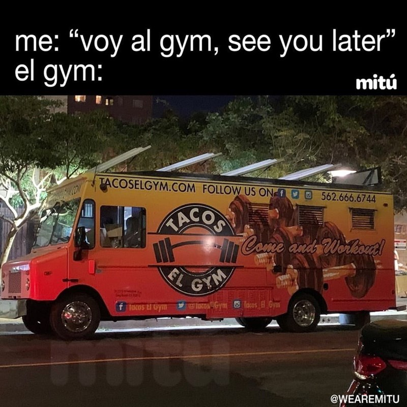 "Transport - ""voy al gym, see you later"" me: el дуm: mitú TACOSELGYM.COM FOLLOW US ON COM 562.666.6744 ACOS Came and Workoa! GYM EL lacosGym otoGy tlacos t Gym @WEAREMITU"