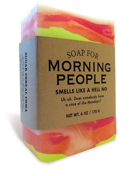 Soap - SOAP FOR MORNING PEOPLE SMELLS LIKE A HELL NO Uh-oh. Does somebody have a case of the Mondays? NET WT.6 OZ/170 G SUCAR CEREAL COMA t e
