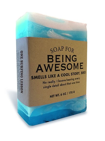 Soap - SOAP FOR BEING AWESOME SMELLS LIKEA COOL STORY, BRO No really. I looove hearing every single detail about that one fime NET WT. 6 0Z/ 170G ONE SURFING LESSON