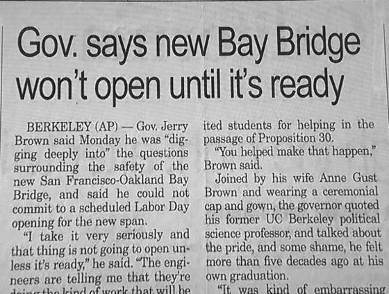 "Text - Gov. says new Bay Bridge won't open until it's ready BERKELEY (AP)-Gov. Jerry ited students for helping in the Brown said Monday he was ""dig- passage of Proposition 30. ging deeply into"" the questions surrounding the safety of the Brown said. new San Francisco-Oakland Bay Bridge, and said he could not Brown and wearing a ceremonial commit to a scheduled Labor Day cap and gown, the governor quoted opening for the new span. ""I take it very seríously and science professor, and talked about t"