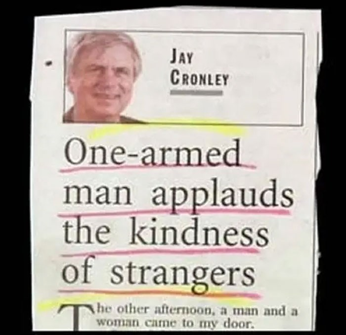 Text - JAY CRONLEY One-armed man applauds the kindness of strangers T he other afternoon, a man and a woman came to my door