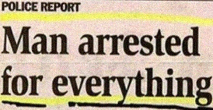 Font - POLICE REPORT Man arrested for everything