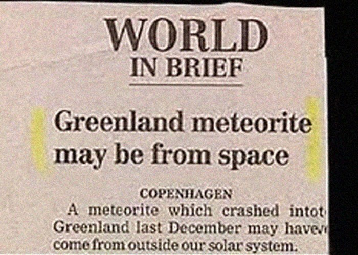 Font - WORLD IN BRIEF Greenland meteorite may be from space COPENHAGEN A meteorite which crashed intot Greenland last December may have come from outside our solar system.