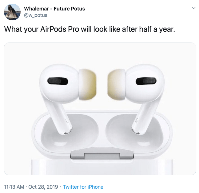 Product - Whalemar Future Potus @w_potus What your AirPods Pro will look like after half a year R 11:13 AM- Oct 28, 2019 Twitter for iPhone