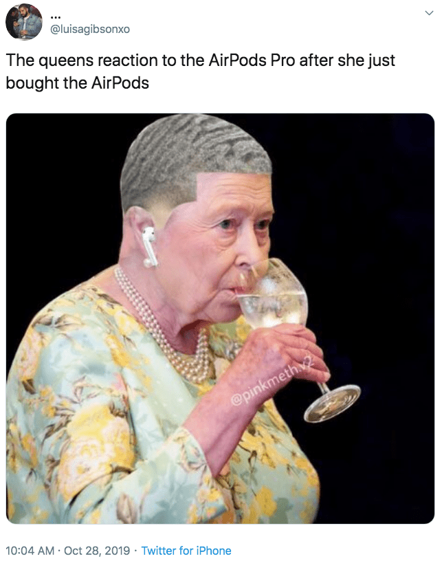 Nose - @luisagibsonxo The queens reaction to the AirPods Pro after she just bought the AirPods @pinkmeth 10:04 AM Oct 28, 2019 Twitter for iPhone